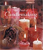 The Book Of Candlemaking: Creating Scent,…
