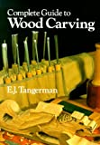 Tangerman, E.J.: Complete Guide to Woodcarving
