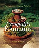 Baskett, Mickey: Tranquility Fountains: Projects for a Serene Lifestyle