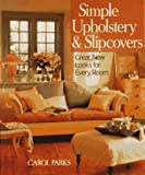 Parks, Carol: Simple Upholstery and Slipcovers: Great Looks for Every Room