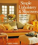 Parks, Carol: Simple Upholstery &amp; Slipcovers: Great New Looks for Every Room