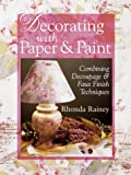 Rainey, Rhonda: Decorating With Paper & Paint: Combining Decoupage & Faux Finish Techniques