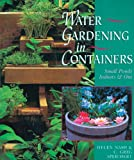 Nash, Helen: Water Gardening in Containers: Small Ponds Indoors & Out