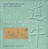 Freke, Timothy: Taoist Wisdom: Daily Teachings from the Taoist Master