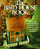Woods, Bruce: The Bird House Book: How to Build Fanciful Bird Houses and Feeders, from the Purely Practical to the Absolutely Outrageous