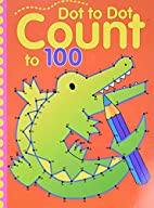 Dot-to-Dot Count to 100 by Inc. Sterling…