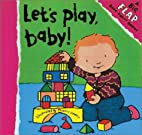 Let's Play Baby: A Big Flap Book
