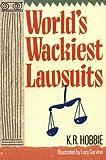 Hobbie, K. R.: World's Wackiest Lawsuits