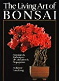 Liang, Amy: The Living Art of Bonsai: Principles & Techniques of Cultivation & Propagation