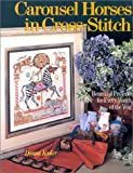 Kooler, Donna: Carousel Horses in Cross Stitch: Beautiful Projects for Every Month of the Year