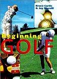 Curtis, Bruce: Beginning Golf