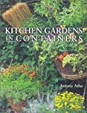 Atha, Anthony: Kitchen Gardens in Containers