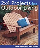 Henderson, Stevie: 2 X 4 Projects for Outdoor Living