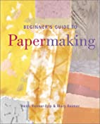 Beginner's Guide to Papermaking by Mary…