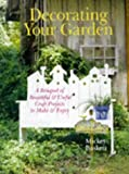Baskett, Mickey: Decorating Your Garden: A Bouquet of Beautiful & Useful Craft Projects to Make & Enjoy