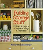 Freudenberger, Richard: Building Storage Stuff: 25 Plans and Projects to Help Put Things in Their Place