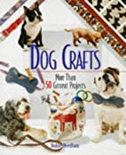Dog Crafts: More Than 50 Grrreat Projects by…