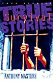 Masters, Anthony: True Survival Stories (Ture Stories Series)