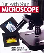 Fun With Your Microscope by Shar Levine