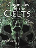 Iain Zaczek: Chronicles Of The Celts: The Classic Sagas