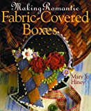 Hiney, Mary Jo: Making Romantic Fabric-Covered Boxes