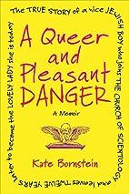 A Queer and Pleasant Danger: A Memoir by…