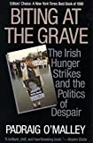 Padraig O'Malley: Biting at the Grave: The Irish Hunger Strikes and the Politics of Despair