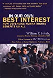 Schultz, William F.: In Our Own Best Interest: How Defending Human Rights Benefits Us All