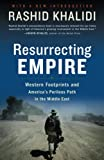 Khalidi, Rashid: Resurrecting Empire: Western Footprints And America&#39;s Perilous Path In The MIddle East