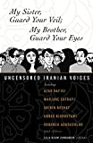 Azam Zanganeh, Lila: My Sister, Guard Your Veil. My Brother, Guard your Eyes: Uncensored Iranian Voices