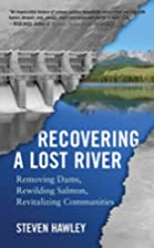 Recovering a Lost River: Removing Dams,…