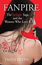 Fanpire: The Twilight Saga and the Women Who…