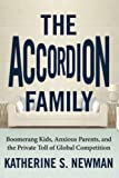 Newman, Katherine S.: The Accordion Family: Boomerang Kids, Anxious Parents, and the Private Toll of Global Competition