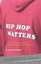 Hip Hop Matters: Politics, Pop Culture, and…