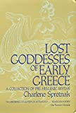 Spretnak, Charlene: Lost Goddesses of Early Greece: A Collection of Pre-Hellenic Myths With a New Preface
