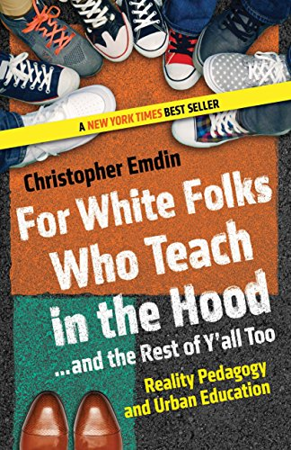 for-white-folks-who-teach-in-the-hood-and-the-rest-of-yall-too-reality-pedagogy-and-urban-education