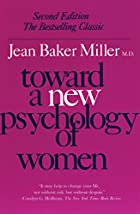 Toward a New Psychology of Women by Jean…