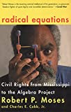 Moses, Robert P.: Radical Equations: Civil Rights from Mississippi to the Algebra Project