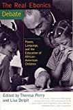 Perry, Theresa: The Real Ebonics Debate: Power, Language, and the Education of African-American Children