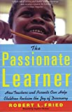 Fried, Robert L.: The Passionate Learner: How Teachers and Parents Can Help Children Reclaim the Joy of Discovery