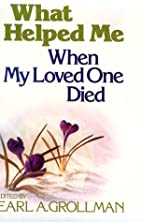 What Helped Me When My Loved One Died by…