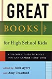 Ayers, Rick: Great Books for High School Kids: A Teachers' Guide to Books That Can Change Teens' Lives