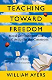Ayersm, William: Teaching Toward Freedom: Moral Commitment And Ethical Action in the Classroom