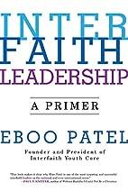 Interfaith Leadership: A Primer by Eboo…