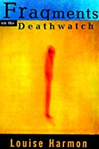 Fragments on the Deathwatch by Louise Harmon