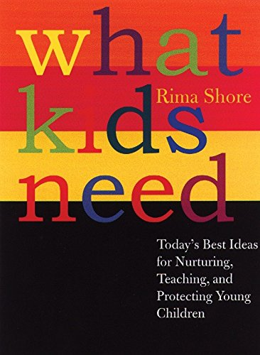 what-kids-need-todays-best-ideas-for-nurturing-teaching-and-protecting-young-children