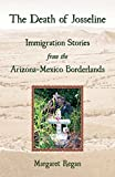 Regan, Margaret: The Death of Josseline: Immigration Stories from the Arizona-Mexico Borderlands