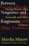 Minow, Martha: Between Vengeance and Forgiveness: Facing History After Genocide and Mass Violence