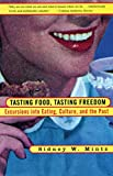 Mintz, Sidney W.: Tasting Food, Tasting Freedom: Excursions into Eating, Culture, and the Past