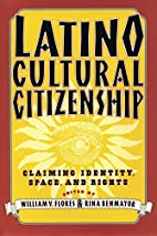 Latino Cultural Citizenship by William V.…